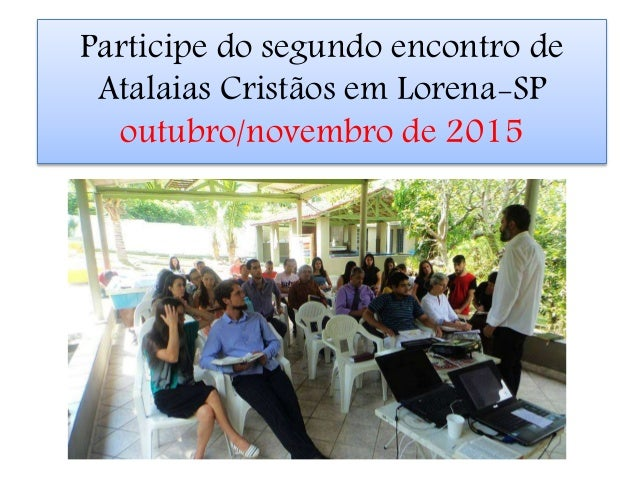 Participe do segundo encontro de Atalaias Cristãos em Lorena-SP outubro/novembro de 2015