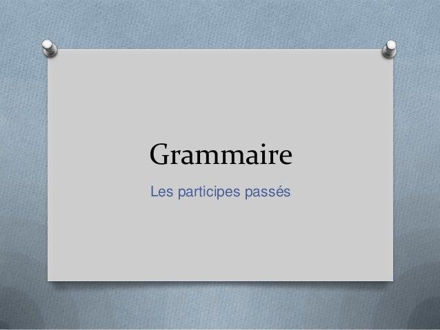 Grammaire Les participes passés