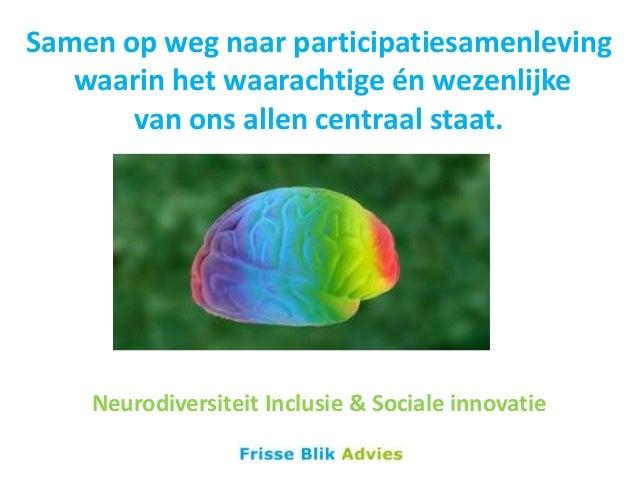 Samen op weg naar participatiesamenleving waarin het waarachtige én wezenlijke van ons allen centraal staat.  Neurodiversi...