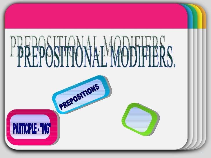 "PREPOSITIONAL MODIFIERS. PARTICIPLE - ""ING"" PREPOSITIONS"