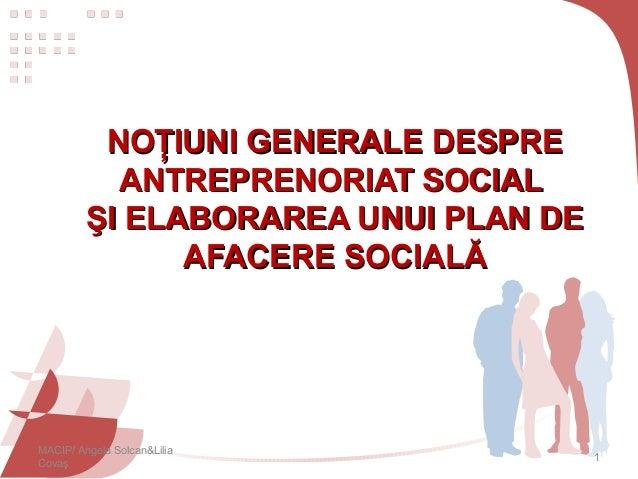 NOŢIUNI GENERALE DESPRENOŢIUNI GENERALE DESPREANTREPRENORIAT SOCIALANTREPRENORIAT SOCIALŞI ELABORAREA UNUI PLAN DEŞI ELABO...
