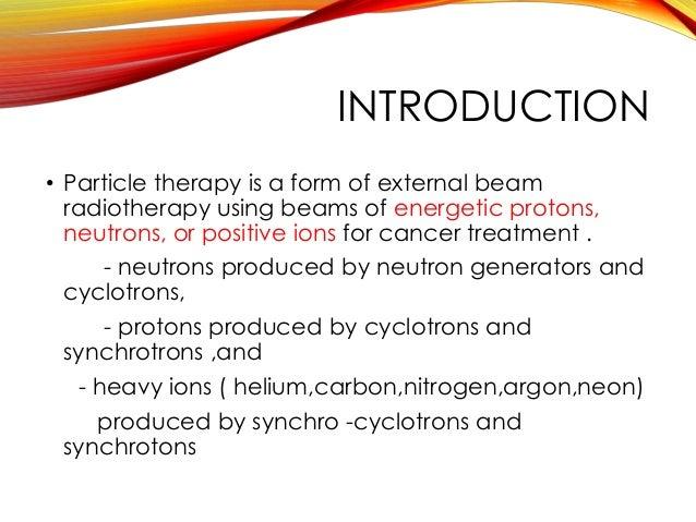 Particle beam – proton,neutron & heavy ion therapy