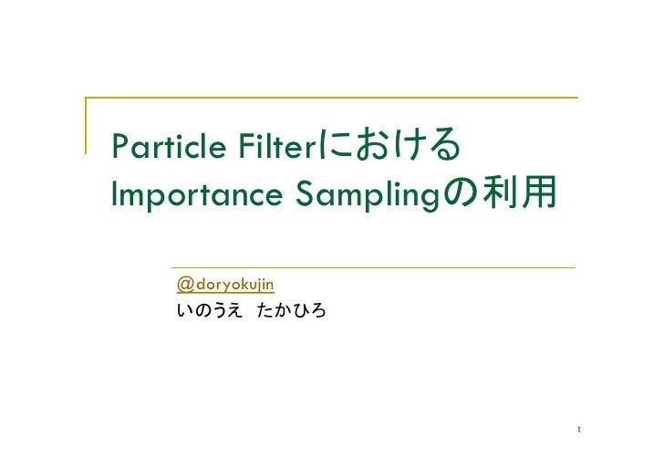 Particle Filter Importance Sampling     @doryokujin                           1