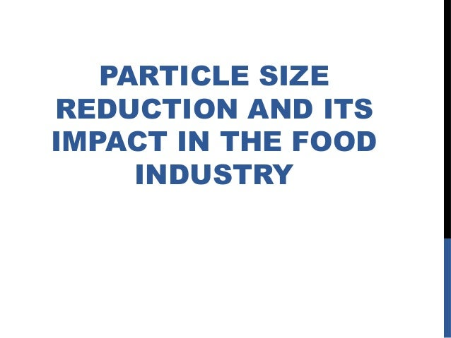 PARTICLE SIZEREDUCTION AND ITSIMPACT IN THE FOODINDUSTRY