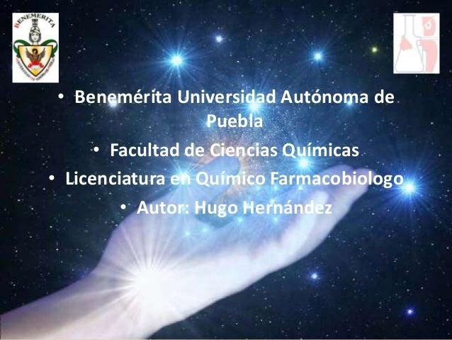 • Benemérita Universidad Autónoma de                   Puebla      • Facultad de Ciencias Químicas• Licenciatura en Químic...