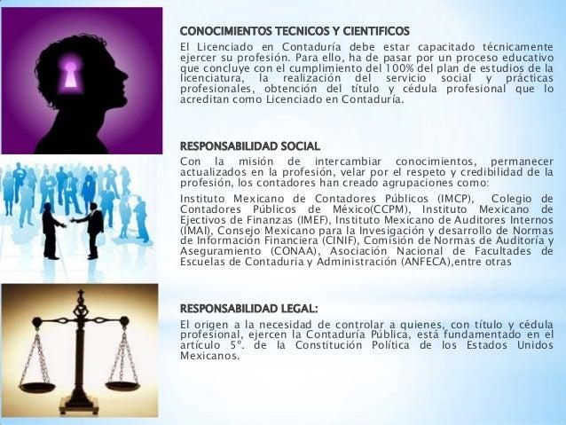 CONOCIMIENTOS TECNICOS Y CIENTIFICOSEl Licenciado en Contaduría debe estar capacitado técnicamenteejercer su profesión. Pa...