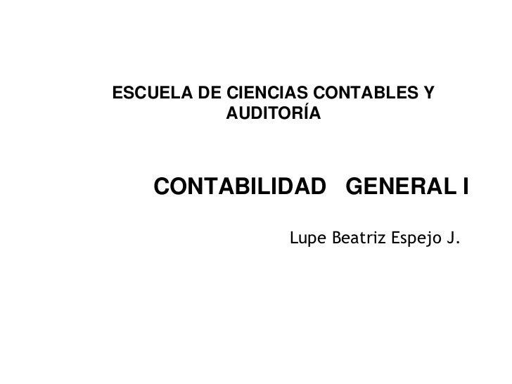 ESCUELA DE CIENCIAS CONTABLES Y           AUDITORÍA   CONTABILIDAD GENERAL I                 Lupe Beatriz Espejo J.       ...