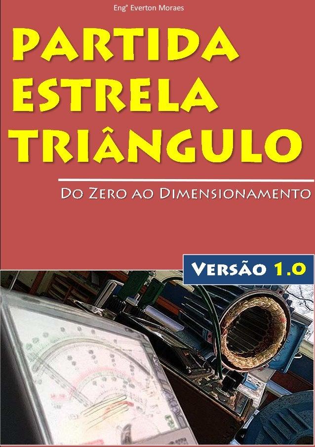 ENG° EVERTON MORAES Partida Estrela Triângulo do zero ao Dimensionamento A metodologia completa para entender a principal ...
