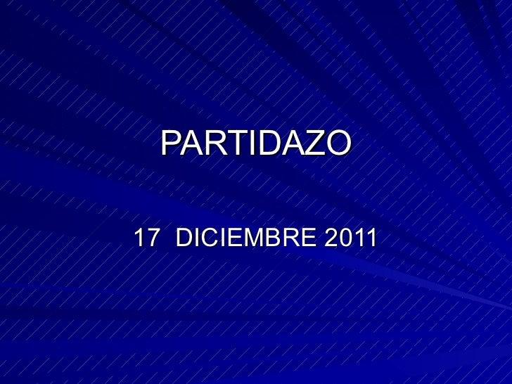 PARTIDAZO 17  DICIEMBRE 2011