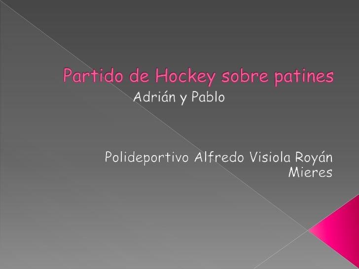 Partido de Hockey sobre patines<br />Adrián y Pablo<br />Polideportivo Alfredo VisiolaRoyán<br />Mieres<br />