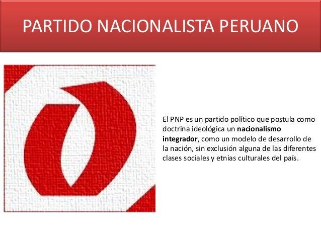 PARTIDO NACIONALISTA PERUANO El PNP es un partido político que postula como doctrina ideológica un nacionalismo integrador...