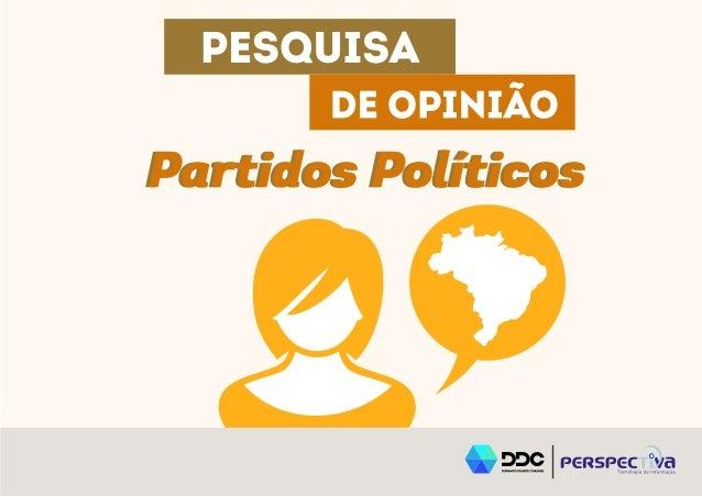 | Perspectiva | Pesquisa de Opinião - Partidos Políticos2 Total de entrevistados: 2.690 Período de coleta: 04/06 a 01/08 d...
