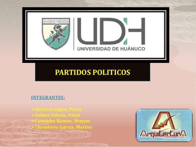 PARTIDOS POLITICOSINTEGRANTES:Herrera López, PercySolano Falcón, OmarCamacho Ramos, BrayanChambero García, Marino