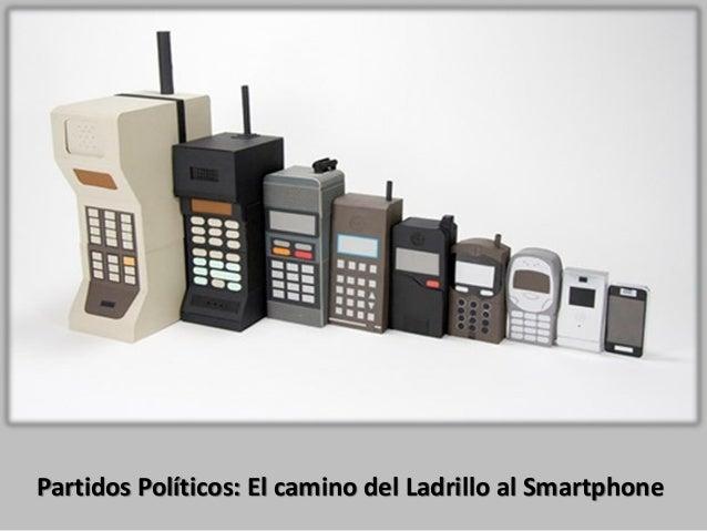 Partidos Políticos: El camino del Ladrillo al Smartphone