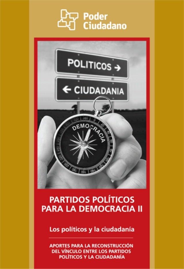 PARTIDOS POLÍTICOS PARA LA DEMOCRACIA II LOS POLÍTICOS Y LA CIUDADANÍA Aportes para la reconstrucción del vínculo entre lo...