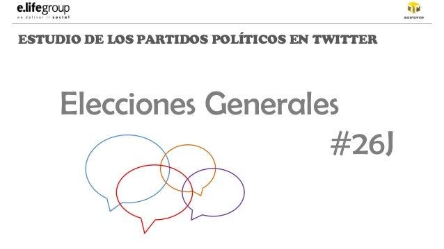 ESTUDIO DE LOS PARTIDOS POLÍTICOS EN TWITTER Elecciones Generales #26J