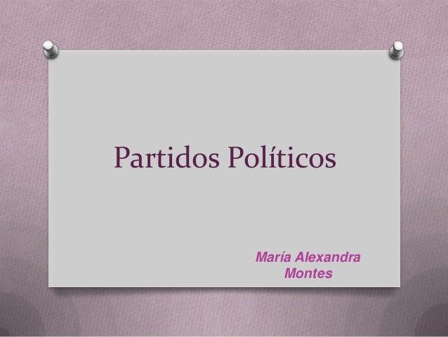 Partidos Políticos María Alexandra Montes