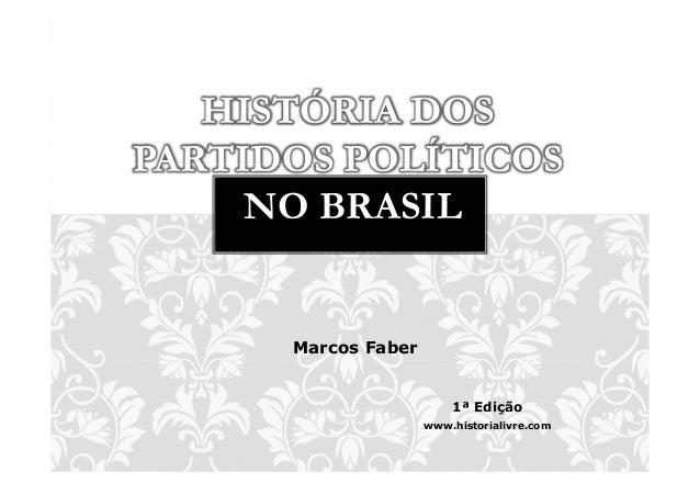 HISTÓRIA DOSPARTIDOS POLÍTICOS     NO BRASIL      Marcos Faber                         1ª Edição                     www.h...