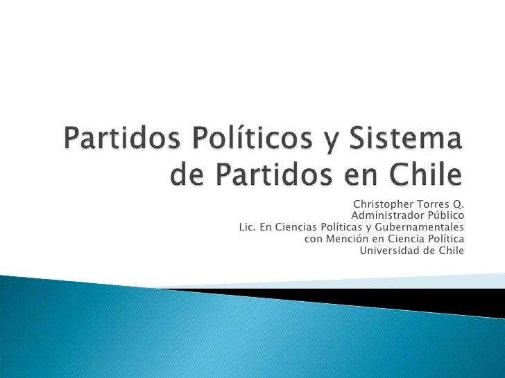 Partidos Políticos y Sistema de Partidos en Chile<br />Christopher Torres Q.<br />Administrador Público<br />Lic. En Cienc...