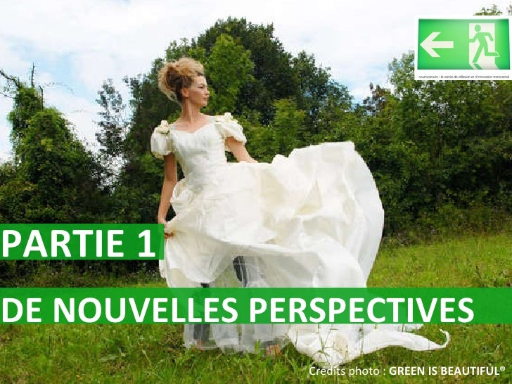 PARTIE 1  Crédits photo :  GREEN IS BEAUTIFUL® DE NOUVELLES PERSPECTIVES