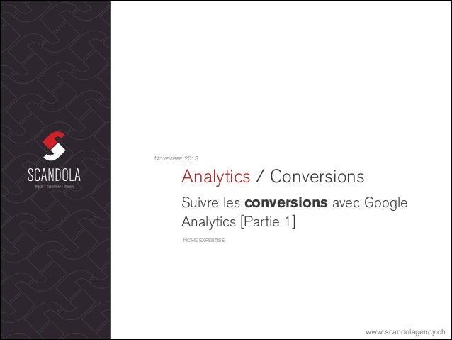 NOVEMBRE 2013  Analytics / Conversions Suivre les conversions avec Google Analytics [Partie 1] FICHE EXPERTISE  www.scando...