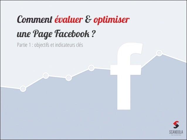Comment évaluer & optimiser une Page Facebook ? Partie 1 : objectifs et indicateurs clés