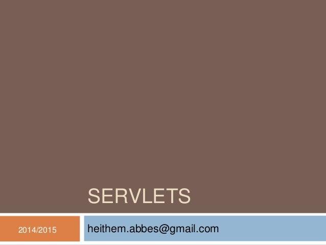 SERVLETS heithem.abbes@gmail.com2014/2015