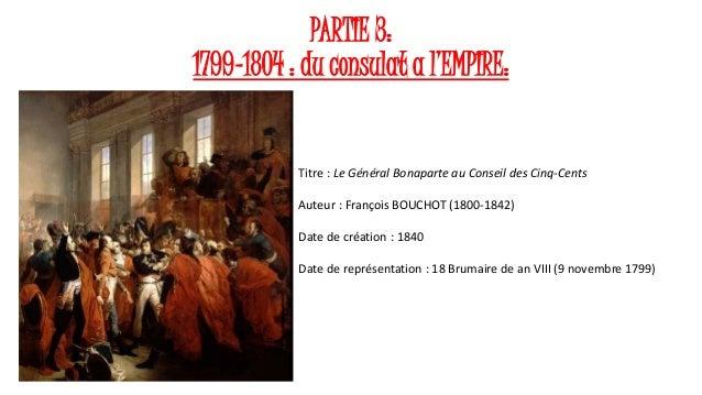 PARTIE 3: 1799-1804 : du consulat a l'EMPIRE: Titre : Le Général Bonaparte au Conseil des Cinq-Cents Auteur : François BOU...
