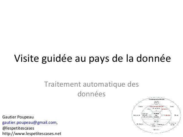 Traitement automatique des données Gautier Poupeau gautier.poupeau@gmail.com, @lespetitescases http://www.lespetitescases....