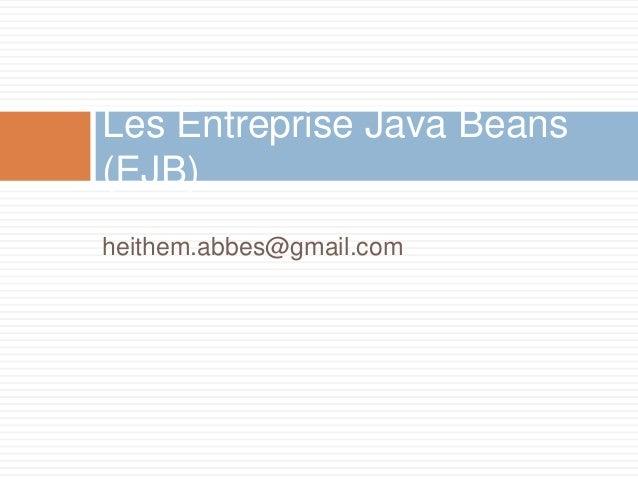 heithem.abbes@gmail.com Les Entreprise Java Beans (EJB)