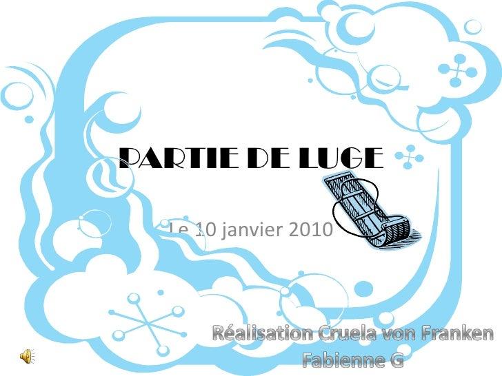 PARTIE DE LUGE<br />Le 10 janvier 2010<br />Réalisation Cruela von Franken<br />Fabienne G<br />