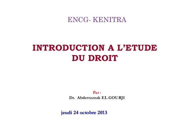 INTRODUCTIONAL'ETUDEDUDROIT  ENCG-KENITRA  Par: Dr.AbderrazzakELGOURJI  jeuddii2244ooccttoobbrree22001133