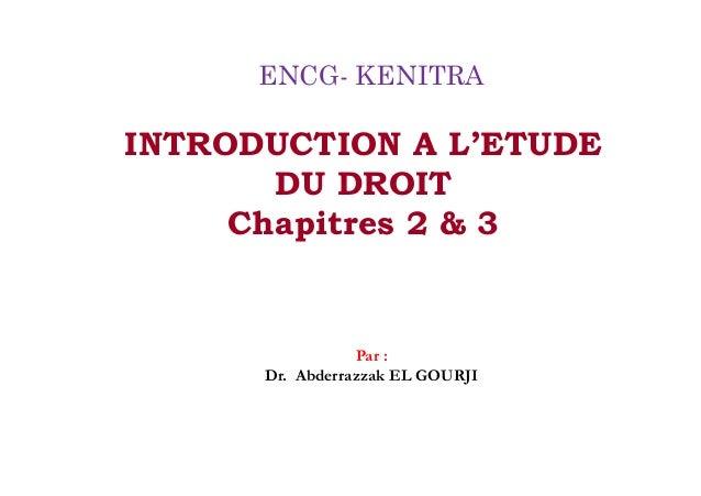 INTRODUCTIONAL'ETUDEDUDROITChapitres2&3  ENCG-KENITRA  Par: Dr.AbderrazzakELGOURJI