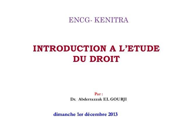 INTRODUCTIONAL'ETUDEDUDROIT  ENCG-KENITRA  Par: Dr.AbderrazzakELGOURJI  diimmaanncchhee11eerrddéécceemmbbrree22001133