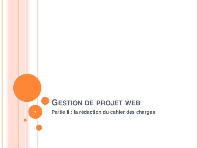 GESTION DE PROJET WEB Partie II : la rédaction du cahier des charges1