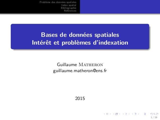 Problème des données spatiales Index spatial Bibliographie Références Bases de données spatiales Intérêt et problèmes d'in...