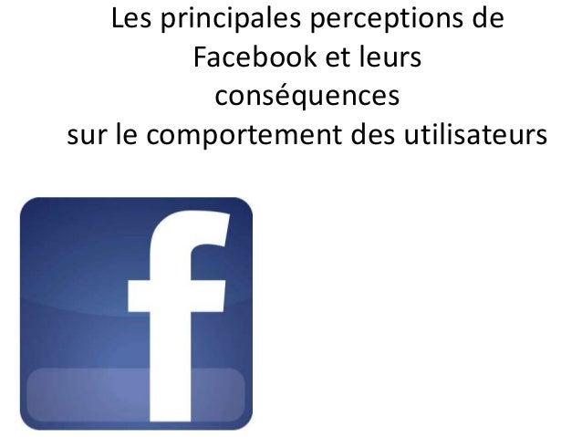 Les principales perceptions de Facebook et leurs conséquences sur le comportement des utilisateurs
