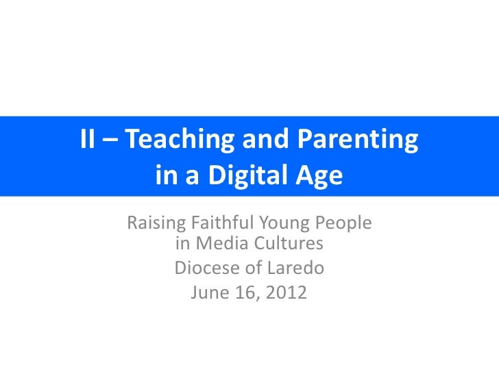 II – Teaching and Parenting       in a Digital Age   Raising Faithful Young People         in Media Cultures         Dioce...