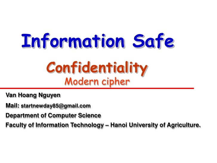 Information Safe              Confidentiality                    Modern cipherVan Hoang NguyenMail: startnewday85@gmail.co...