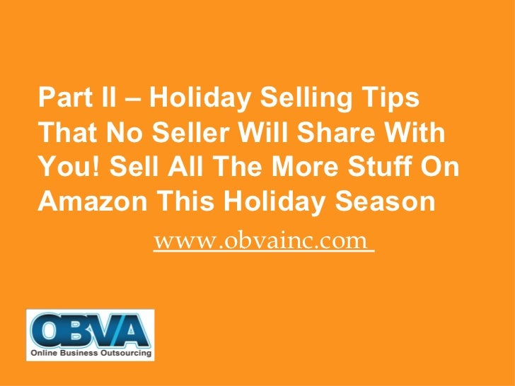 <ul><li>Part II – Holiday Selling Tips That No Seller Will Share With You! Sell All The More Stuff On Amazon This Holiday ...