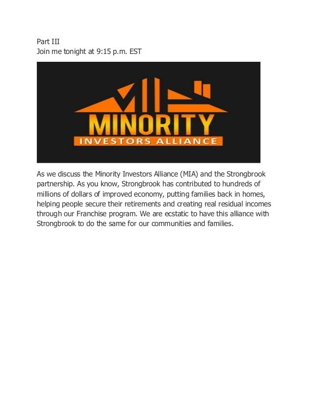 Part III Join me tonight at 9:15 p.m. EST  As we discuss the Minority Investors Alliance (MIA) and the Strongbrook partner...