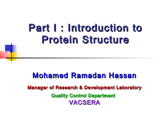 Part I : Introduction to Protein Structure Mohamed Ramadan Hassan Manager of Research & Development Laboratory Quality Con...
