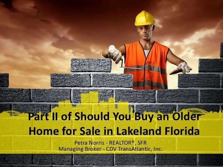 Part II of Should You Buy an OlderHome for Sale in Lakeland Florida          Petra Norris - REALTOR®, SFR      Managing Br...