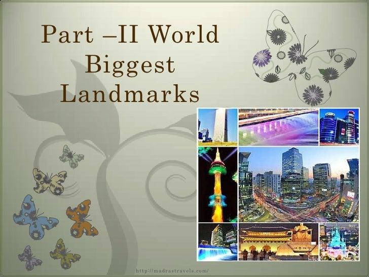 Part –II World   Biggest Landmarks                                          7/2/2008       http://madras t rav e l s. co m/