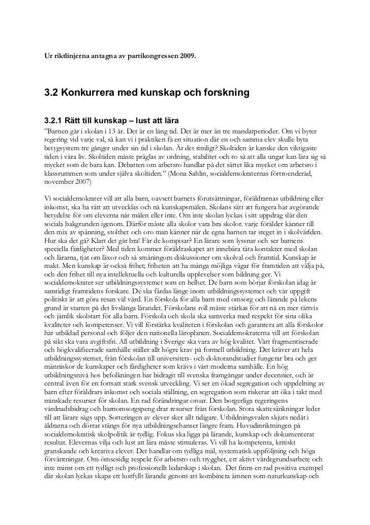 Ur riktlinjerna antagna av partikongressen 2009.3.2 Konkurrera med kunskap och forskning3.2.1 Rätt till kunskap – lust att...