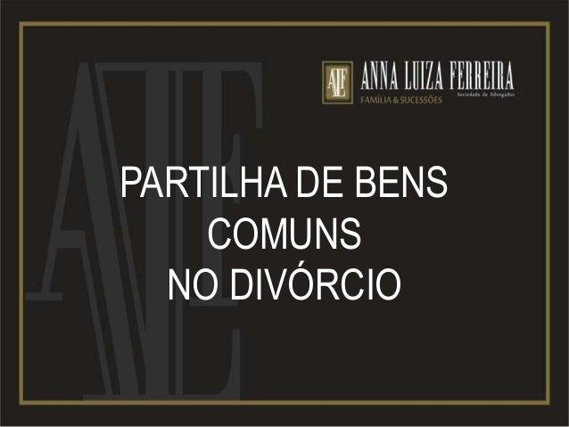 PARTILHA DE BENS COMUNS NO DIVÓRCIO