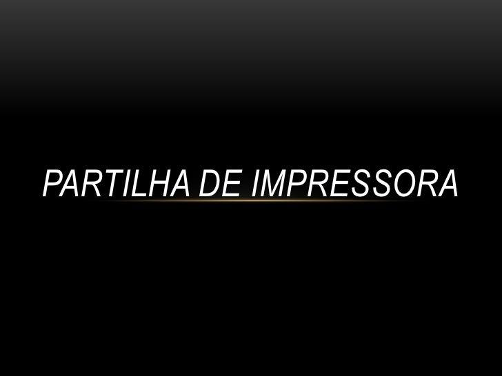 PARTILHA DE IMPRESSORA