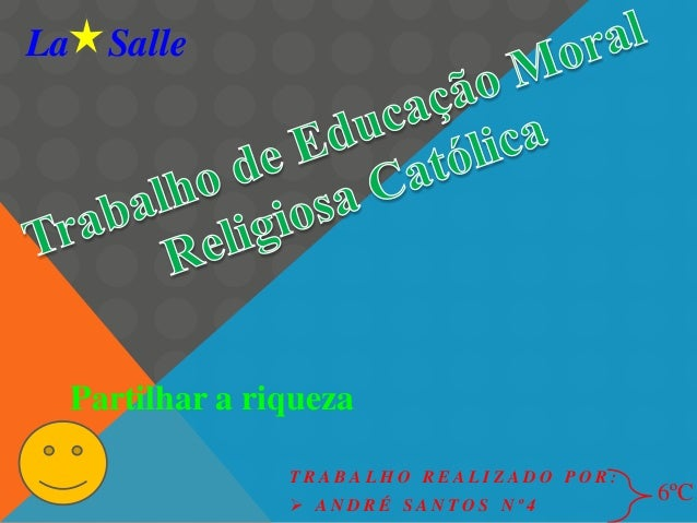 La Salle  Partilhar a riqueza TRABALHO REALIZADO POR:  ANDRÉ SANTOS Nº4  6ºC