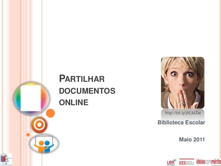 PARTILHARDOCUMENTOSONLINE               http://bit.ly/jhLMZw             Biblioteca Escolar                      Maio 2011