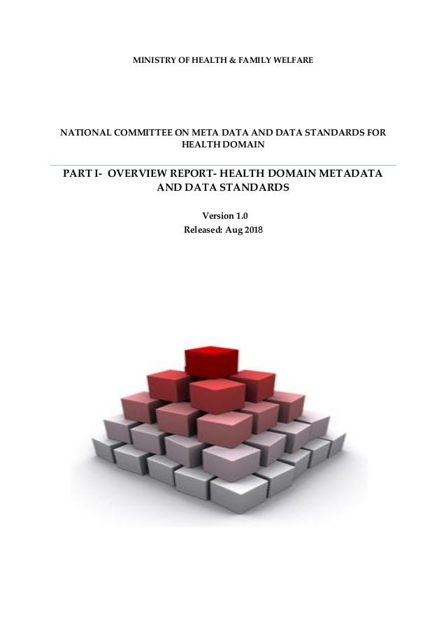 MINISTRY OF HEALTH & FAMILY WELFARE NATIONAL COMMITTEE ON META DATA AND DATA STANDARDS FOR HEALTH DOMAIN PART I- OVERVIEW ...